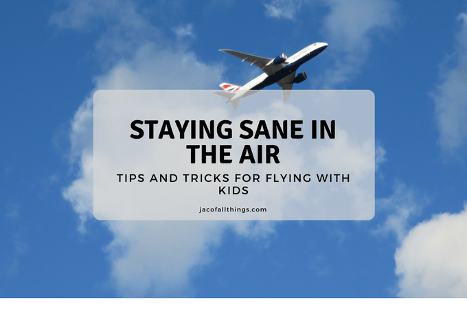 Tips for Flying with a Toddler – Staying Sane in the Air