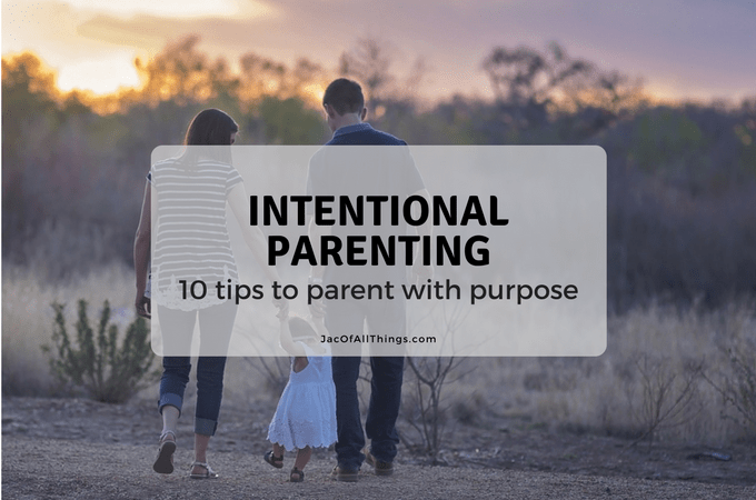Intentional Parenting – 10 Tips to Parent with Purpose