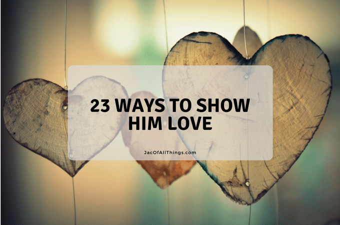 23 Ways How to Show Love To Your Husband, Boyfriend, or Man in your Life
