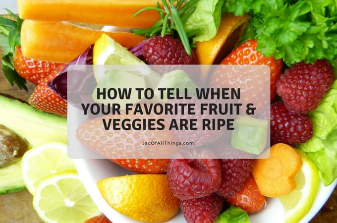 Tips to Knowing When Your Favorite Fruit and Veggies are Ripe (Life Hack!)
