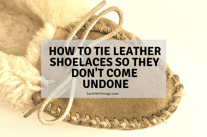 How To Tie Leather Shoelaces So They Don't Come Undone