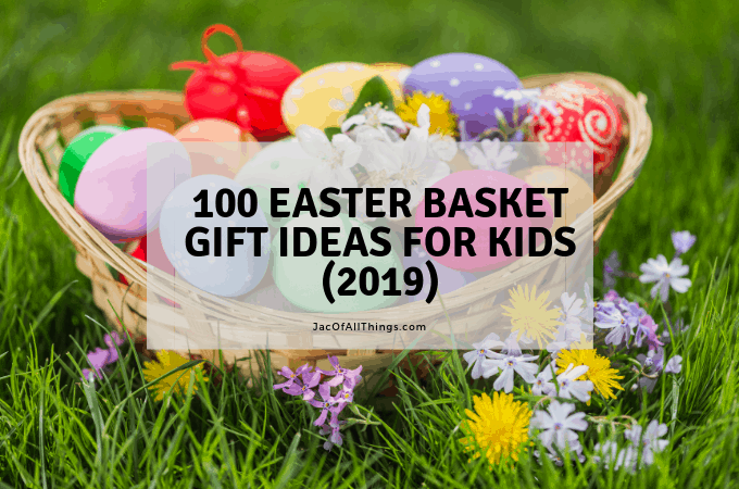 100 Easter Basket Gift Ideas for Kids (2019)