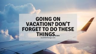 Going on Vacation? 19 Things To Do Before Vacation!