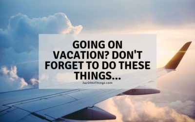 Going on Vacation? 18 Things To Do Before Vacation!