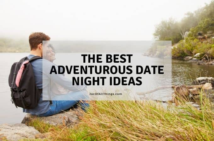 The best adventurous date night ideas