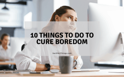 10 Things To Do To Cure Boredom