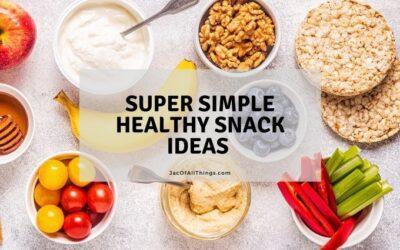 20 Super Simple Healthy Snack Ideas